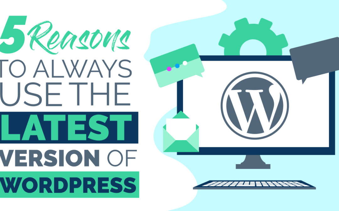 5 Reasons to Always Use the Latest Version of WordPress