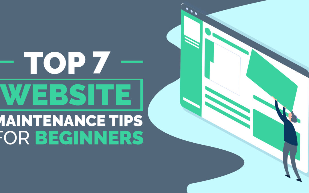 Top 7 Website Maintenance Tips for Beginners