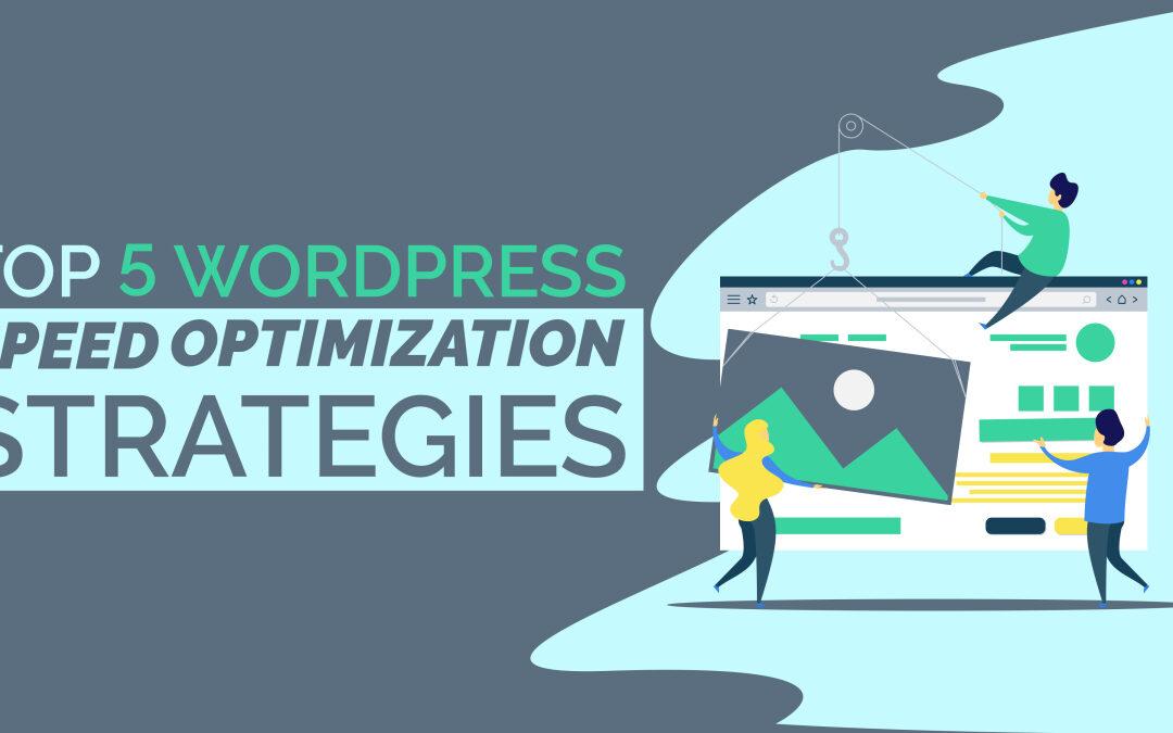 Top 5 WordPress Speed Optimization Strategies